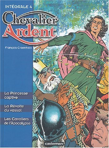 Chevalier Ardent l'Intégrale. Tome 4 : La Princesse captive ; La Révolte du vassal ; Les Cavaliers de l'Apocalypse de Craenhals. François (2004) Album