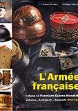 L'Armée française dans la Première Guerre mondiale - Uniformes, équipements, armements Tome 2