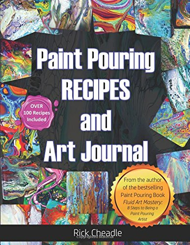 Fluid Art Recipes and Art Journal: Over 100 Paint Pouring Mixtures por Rick Cheadle