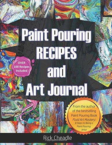 Fluid Art Recipes and Art Journal: Over 100 Paint Pouring Mixtures par Rick Cheadle