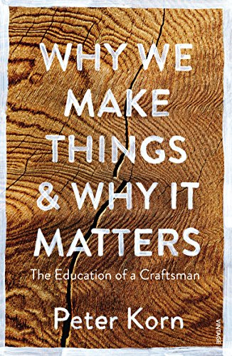 Why We Make Things and Why it Matters: The Education of a Craftsman por Peter Korn