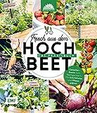 Frisch aus dem Hochbeet -Das Praxisbuch: Genießer-Beete zum Nachgärtnern. Mit Schrittfotos und Pflanzplänen