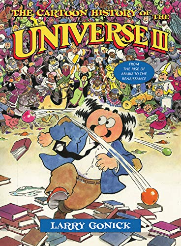The Cartoon History of the Universe III: From the Rise of Arabia to the Renaissance por Larry Gonick