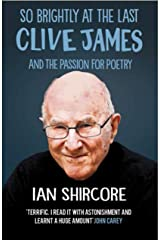 So Brightly at the Last: Clive James and the Passion for Poetry Kindle Edition
