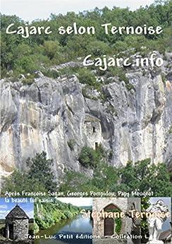 Cajarc selon Ternoise Cajarc.info: Après Françoise Sagan, Georges Pompidou, Papy Mougeot : la beauté fut saisie... par [Ternoise, Stéphane]