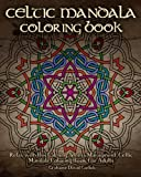 Celtic Mandala Coloring Book: Relax with this Calming, Stress Managment, Celtic Mandala Coloring Book for Adults: Volume 7 (Adult Coloring Books)