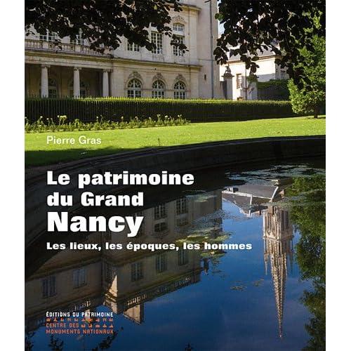 Le Patrimoine du Grand Nancy. Les lieux, les époques, les hommes