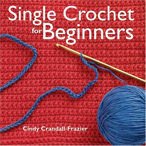 Single Crochet for Beginners by Cindy Crandall-Frazier (2005-11-05)