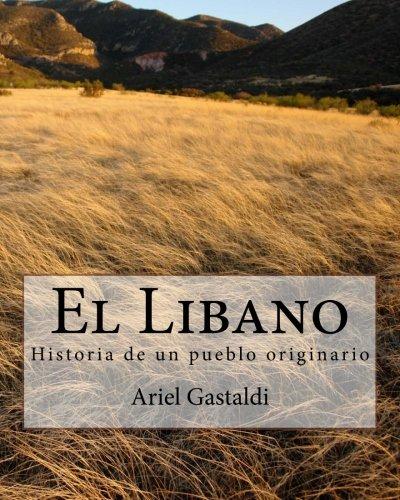 El Libano: Historia de un pueblo originario por Ariel Marcelo Gastaldi