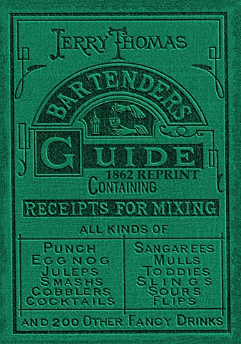 Jerry Thomas Bartenders Guide 1862 Reprint: How to Mix Drinks, or the Bon Vivant's Companion (English