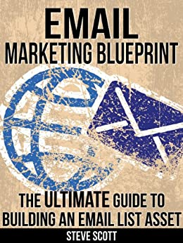 Email Marketing Blueprint - The Ultimate Guide to Building an Email List Asset (English Edition) par [Scott, Steve]