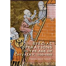 Special Operations in the Age of Chivalry, 1100-1550 (Warfare in History Book 24) (English Edition)
