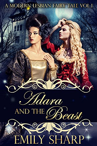 Adara and the Beast: A Modern Lesbian Fairy Tale Vol 1