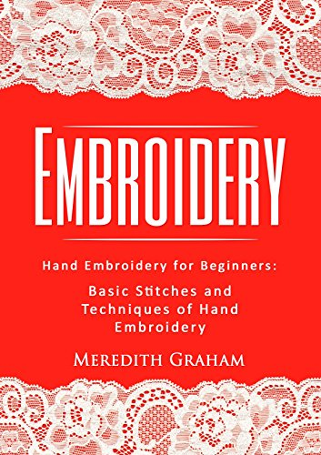 Embroidery: Hand Embroidery for Beginners: Basic Stitches and Techniques of Hand Embroidery (English Edition)