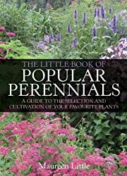 The Little Book of Popular Perennials: A Guide to the Selection and Cultivation of Your Favourite Plants by Maureen Little (2013)