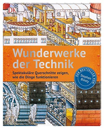 Wunderwerke der Technik: Spektakuläre Querschnitte zeigen, wie die Dinge funktionieren. Der Bestseller von Stephen Biesty