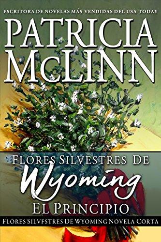 Flores silvestres de Wyoming: El principio: Novela corta por Patricia McLinn