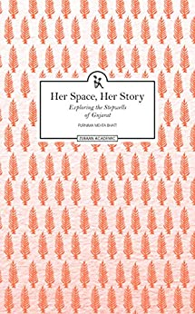 Her Space, Her Story: Exploring the Stepwells of Gujarat by [Bhatt, Purnima Mehta]