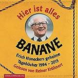 Hörbuch Hamburg ´Hier ist alles Banane: Erich Honeckers geheime Tagebücher 1994?2015: 6 CDs´