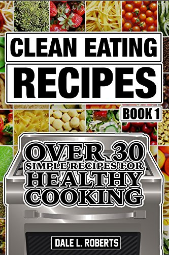 Clean eating recipes book 1 over 30 simple recipes for healthy clean eating recipes book 1 over 30 simple recipes for healthy cooking clean food forumfinder Image collections