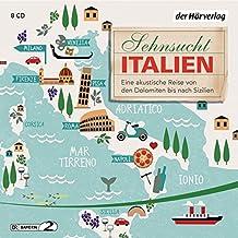 Sehnsucht Italien: Eine akustische Reise von den Dolomiten bis nach Sizilien