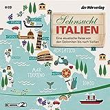 Sehnsucht Italien: Eine akustische Reise von den Dolomiten bis nach Sizilien - Andreas Pehl