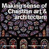 Making Sense of Christian Art & Architecture