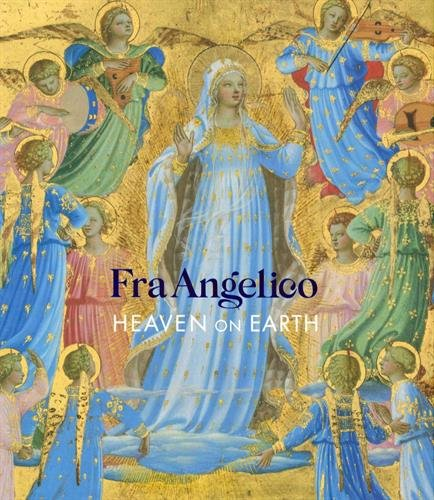 Fra Angelico: Heaven on Earth por Nathaniel Silver