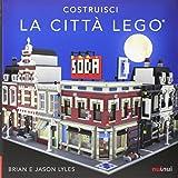 Costruisci la città Lego. Ediz. a colori