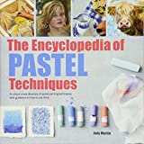 The Encyclopedia of Pastel Techniques: A unique visual directory of pastel painting techniques, with guidance on how to use them (2017 edition Encyclopedias)