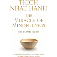 The Miracle Of Mindfulness: The Classic Guide to Meditation by the World's Most Revered Master (Classic Edition…