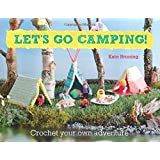Let's Go Camping! Crochet your own adventure