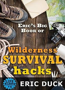 Descargar Eric's Big Book of Wilderness Survival Hacks: The Ultimate DIY Field Guide For Adventures In The Great Outdoors (Life Hacks 4) Epub Gratis
