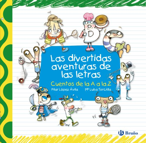 Las Divertidas Aventuras De Las Letras / The Hilarious Adventures Of Letters: Cuentos De La A A La Z / Tales From A To Z (cuentos Cortos / Short Stories)