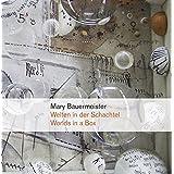 Welten in der Schachtel / Worlds in a Box: Mary Bauermeister und die experimentelle Kunst der 1960er Jahre / Mary Bauermeister and the Experimental Art of the Sixties