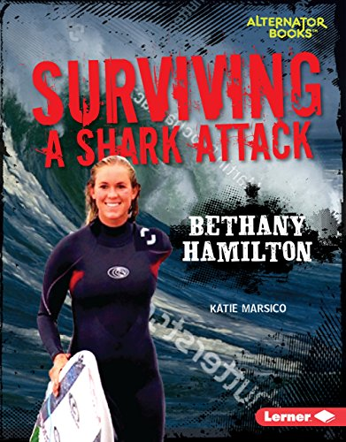 Surviving a Shark Attack: Bethany Hamilton (They Survived Alternator Books)