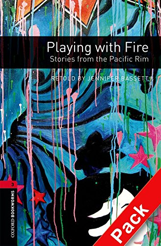 Oxford Bookworms Library: Oxford Bookworms 3. Playing with Fire. Stories from the Pacific Rim CD Pack