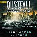 Shadows of a Lost Age: Dustfall, Book 1