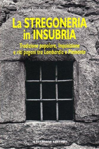 La stregoneria in Insubria. Tradizione popolare, Inquisizione e riti pagani tra Lombardia e Piemonte