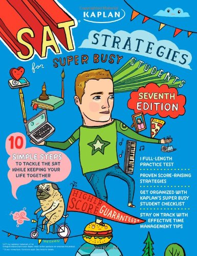 Kaplan SAT Strategies for Super Busy Students: 10 Simple Steps to Tackle the SAT While Keeping Your Life Together