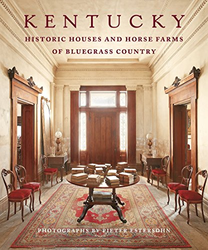 Kentucky: Historic Houses and Horse Farms of Bluegrass Country -