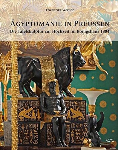 Ägyptomanie in Preußen: Die Tafelskulptur zur Hochzeit im Königshaus 1804