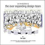 An Introduction to the Ever Expanding Design Team: Some Explanations, Ideas, Techniques and Lists for Defining, Managing and Leading Contemporary Design Teams