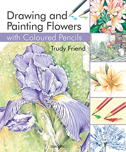 Drawing and Painting Flowers with Coloured Pencils