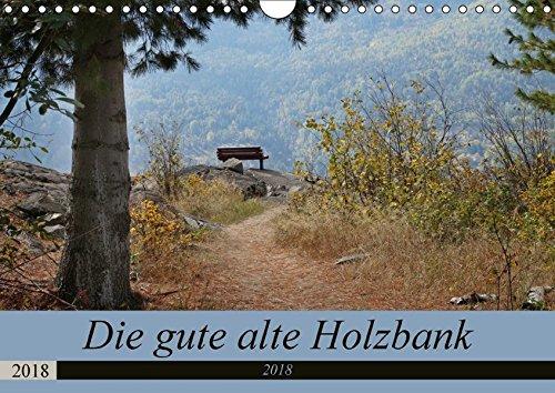 Die gute alte Holzbank (Wandkalender 2018 DIN A4 quer): Die gute alte Holz- und Gartenbank - nützlich und zugleich dekorativ! (Monatskalender, 14 ... Orte) [Kalender] [Jun 20, 2014]...