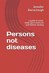 Persons not diseases: a guide to mind-body-spirit medicine and holistic healing Paperback