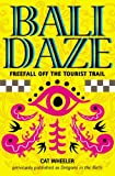 Bali Daze -- Freefall off the Tourist Trail (English Edition)