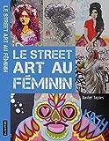 street art au féminin (Le)   Tapies, Xavier A.. Auteur