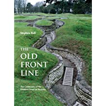 The Old Front Line: The Centenary of the Western Front in Pictures (WWII Historic Battlefields)