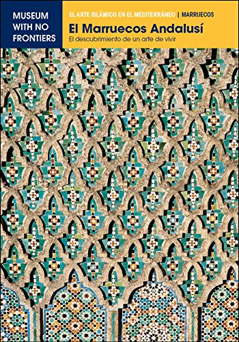 El Marruecos Andalusí. El descubrimiento de un arte de vivir: 1 (El Arte Islámico en el Mediterráneo) por Abdelaziz Touri